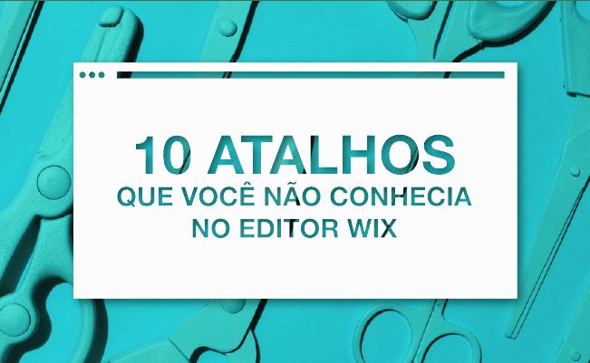 10 Atalhos Que Você Não Conhecia no Editor Wix