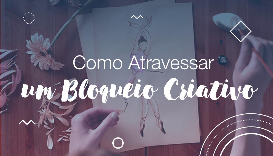 Como Atravessar um Bloqueio Criativo