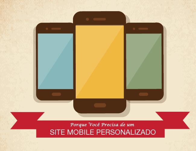 Porque Você Precisa de um Site Mobile Personalizado