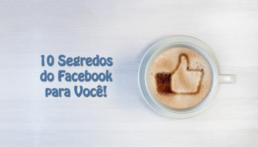 10 Segredos Do Facebook Que Você Ainda Não Conhece