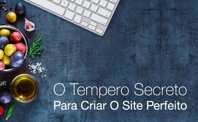 O Tempero Secreto Para Criar O Site Perfeito