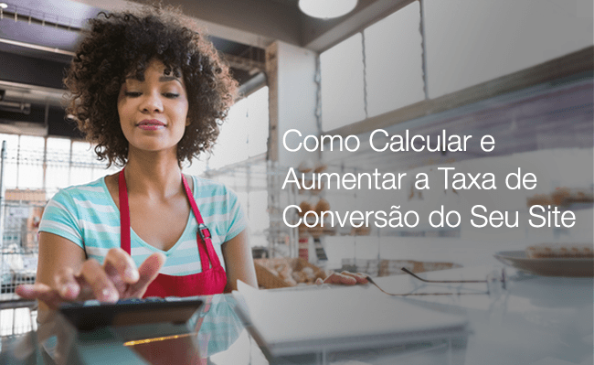 Como Calcular e Aumentar a Taxa de Conversão do Seu Site