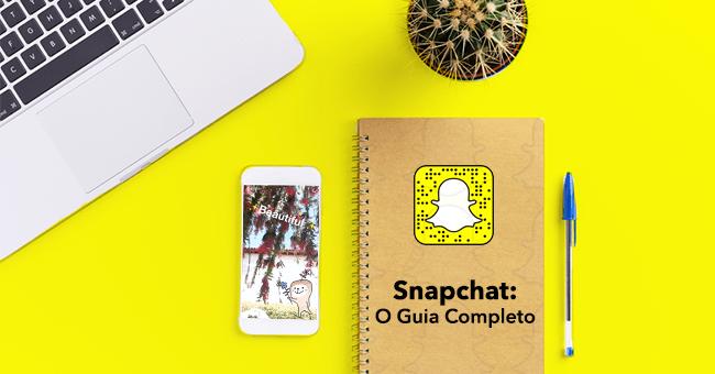 O Guia Completo Para Você Dominar o Snapchat